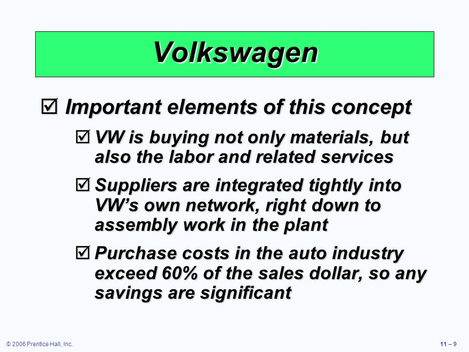 © 2006 Prentice Hall, Inc.11 – 9 Volkswagen Important elements of this concept Important elements of this concept VW is buying not only materials, but