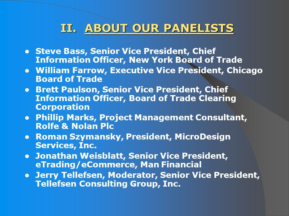 II. ABOUT OUR PANELISTS Steve Bass, Senior Vice President, Chief Information Officer, New York Board of Trade William Farrow, Executive Vice President