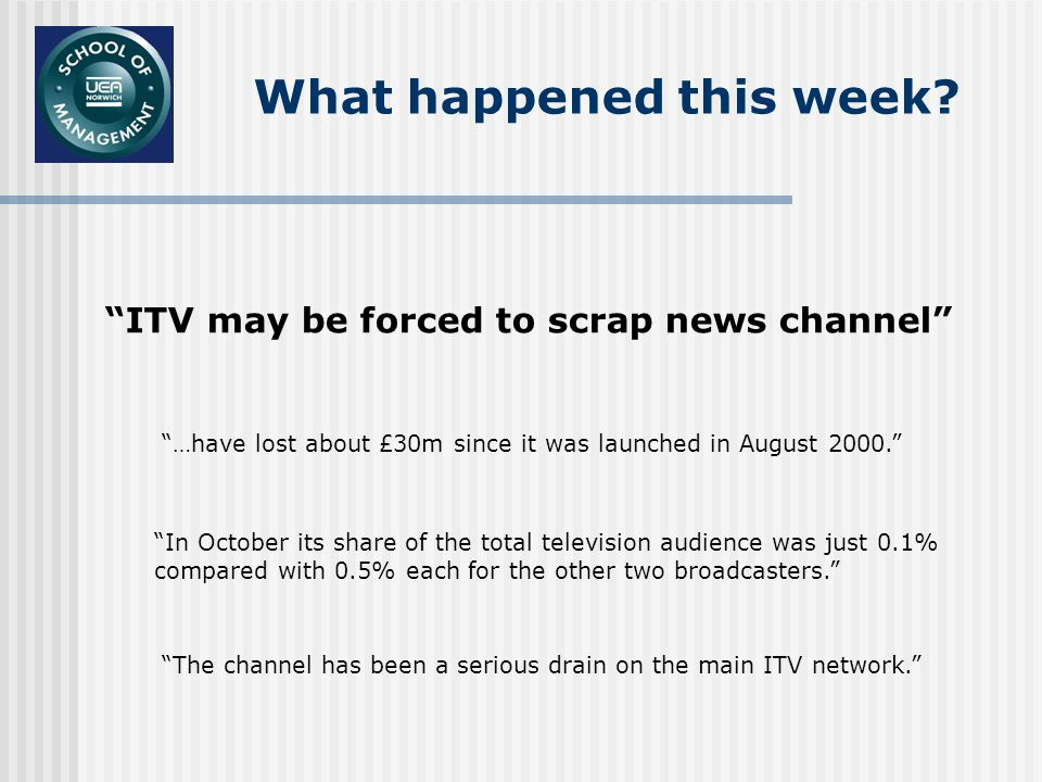 ITV may be forced to scrap news channel …have lost about £30m since it was launched in August 2000.