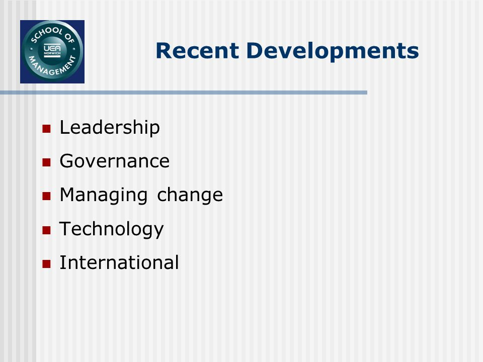 Recent Developments Leadership Governance Managing change Technology International