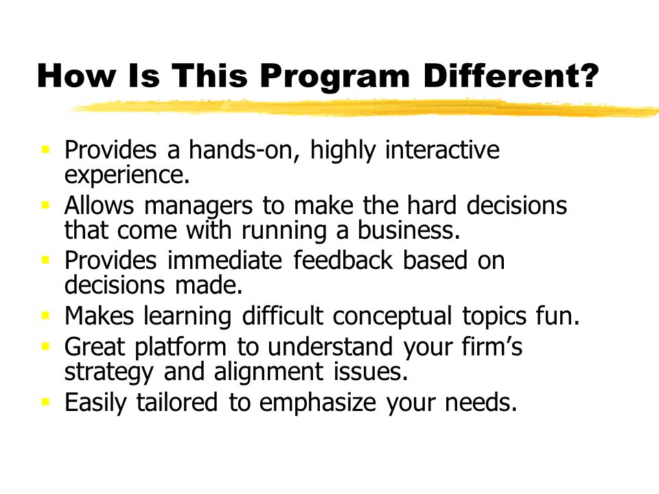 How Is This Program Different. Provides a hands-on, highly interactive experience.