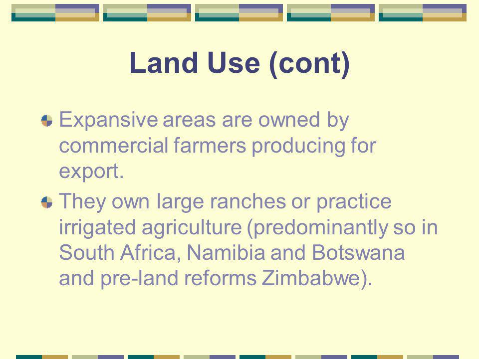 Land Use (cont) Expansive areas are owned by commercial farmers producing for export. They own large ranches or practice irrigated agriculture (predom