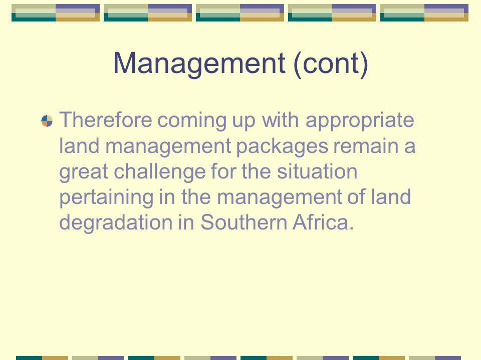 Management (cont) Therefore coming up with appropriate land management packages remain a great challenge for the situation pertaining in the managemen