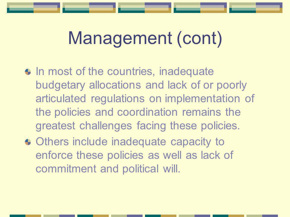 Management (cont) In most of the countries, inadequate budgetary allocations and lack of or poorly articulated regulations on implementation of the po