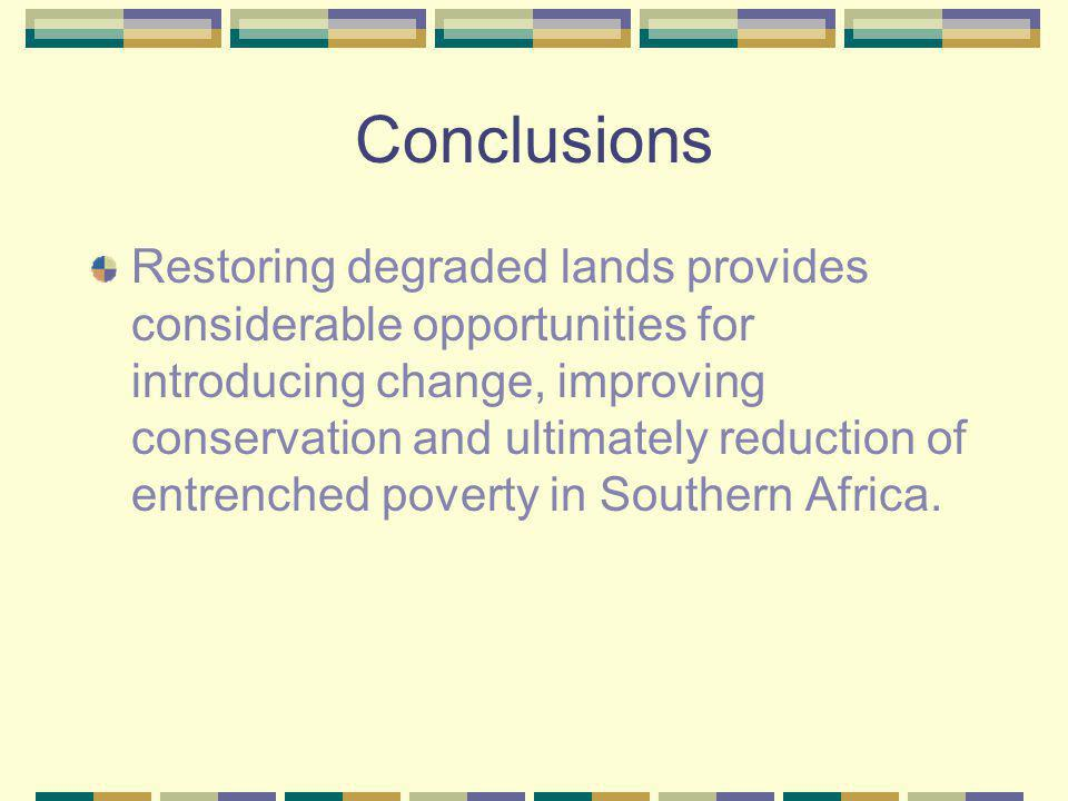 Conclusions Restoring degraded lands provides considerable opportunities for introducing change, improving conservation and ultimately reduction of en