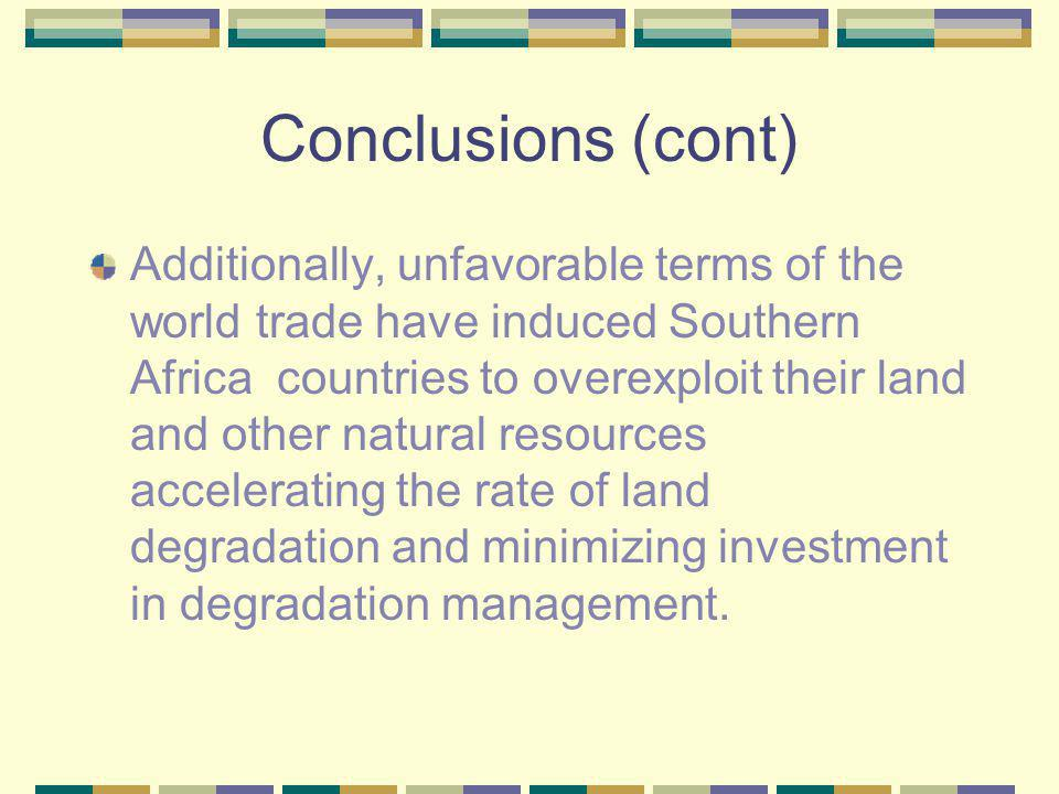 Conclusions (cont) Additionally, unfavorable terms of the world trade have induced Southern Africa countries to overexploit their land and other natur