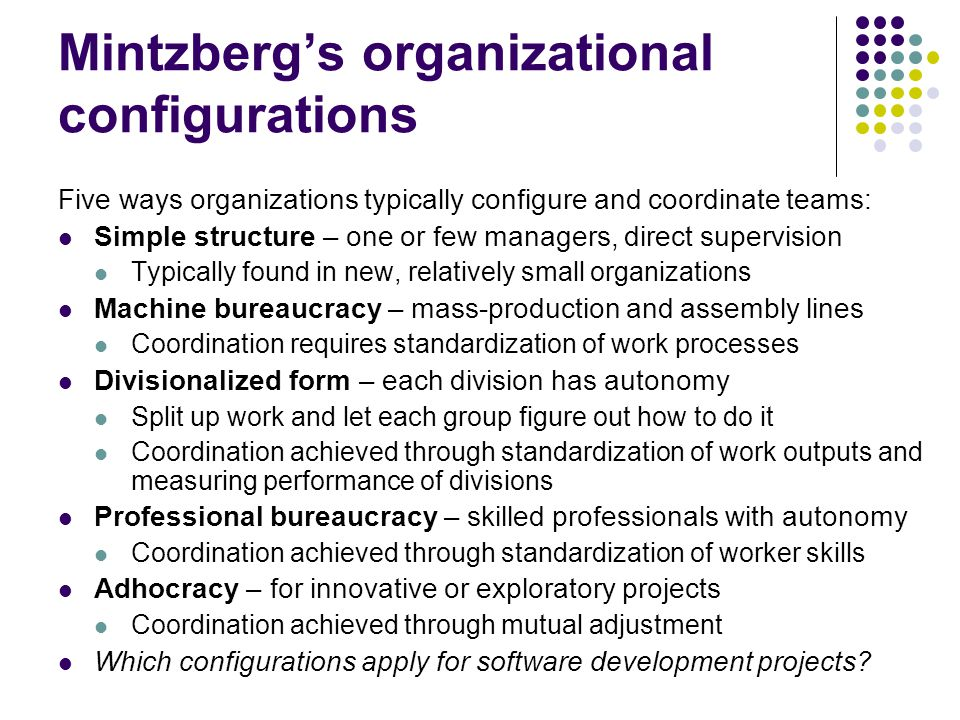 Hierarchical team organization Large projects often distinguish levels of management: Leaf nodes is where most development gets done; rest of tree is management Different levels do different kinds of worka good programmer may not be a good manager Status and rewards depend on your level in the organization Works well when projects have high degree of certainty, stability and repetition But tends to produce overly positive reports on project progress, e.g.: Bottom level: We are having severe trouble implementing module X.