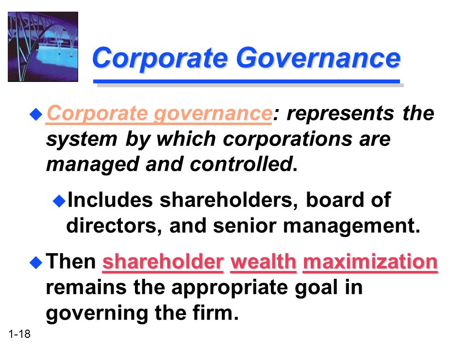1-18 Corporate Governance u Corporate governance: represents the system by which corporations are managed and controlled.