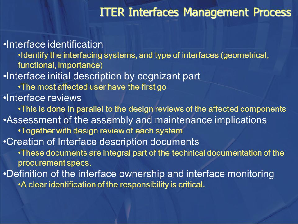 ITER Interfaces Management Process Interface identification Identify the interfacing systems, and type of interfaces (geometrical, functional, importa