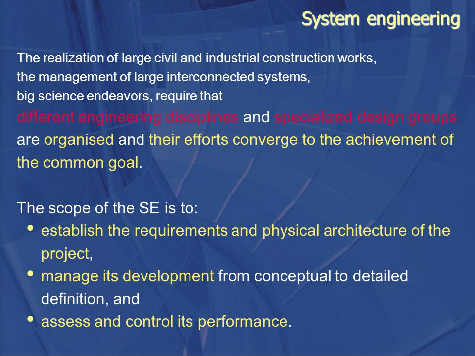 System engineering The realization of large civil and industrial construction works, the management of large interconnected systems, big science endea