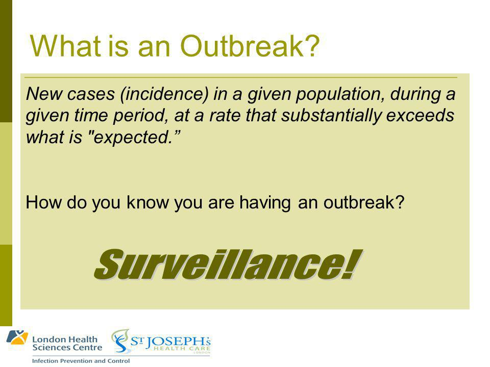 What is an Outbreak? New cases (incidence) in a given population, during a given time period, at a rate that substantially exceeds what is