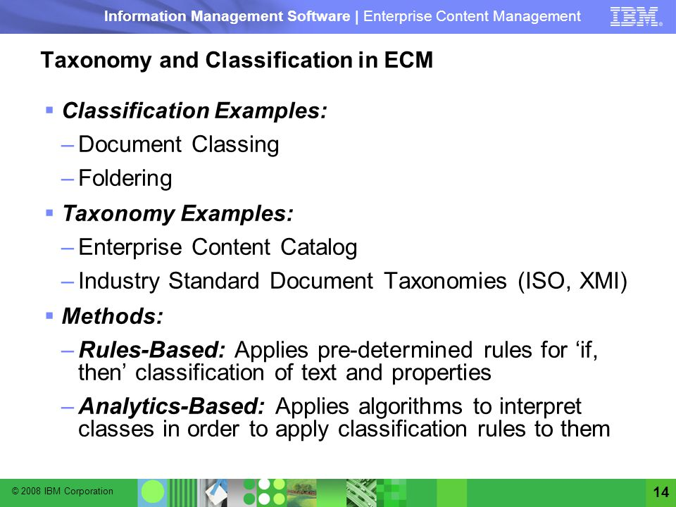 © 2008 IBM Corporation Information Management Software | Enterprise Content Management 14 Taxonomy and Classification in ECM Classification Examples: