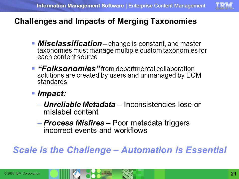 © 2008 IBM Corporation Information Management Software | Enterprise Content Management 21 Challenges and Impacts of Merging Taxonomies Misclassificati