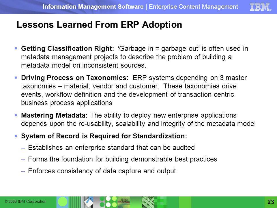 © 2008 IBM Corporation Information Management Software | Enterprise Content Management 23 Lessons Learned From ERP Adoption Getting Classification Rig