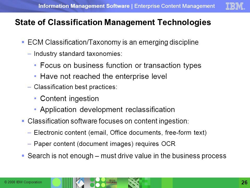 © 2008 IBM Corporation Information Management Software | Enterprise Content Management 26 State of Classification Management Technologies ECM Classifi