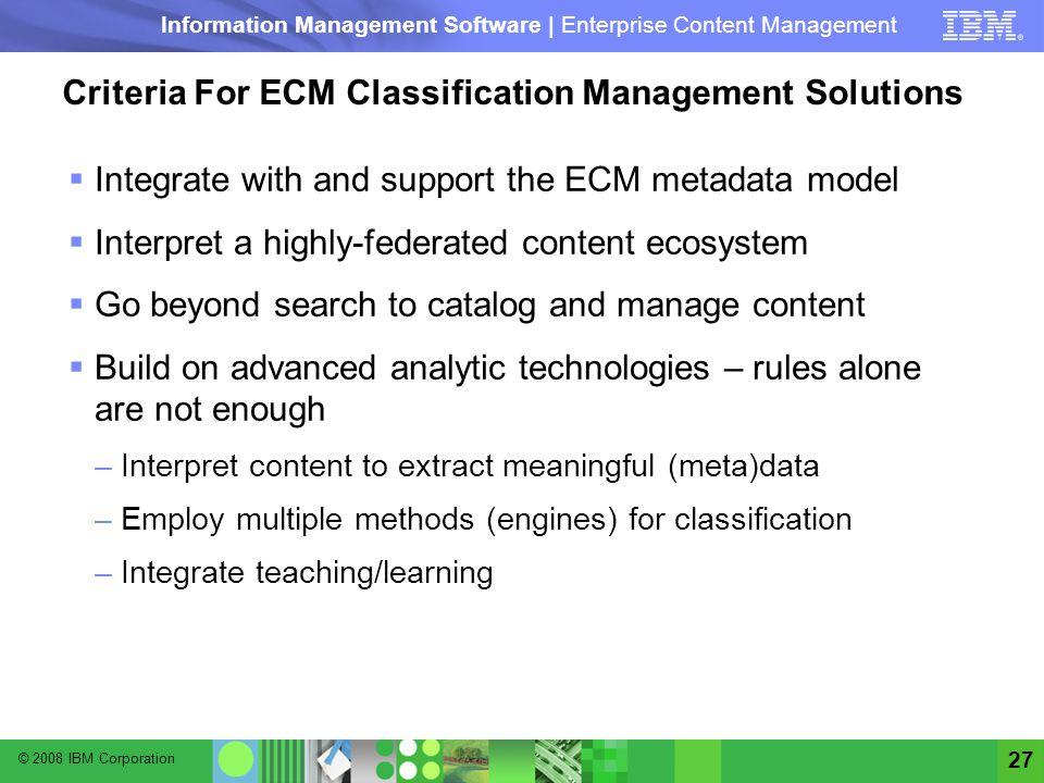 © 2008 IBM Corporation Information Management Software | Enterprise Content Management 27 Criteria For ECM Classification Management Solutions Integra