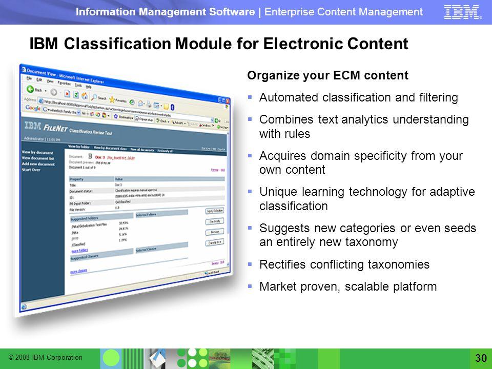 © 2008 IBM Corporation Information Management Software | Enterprise Content Management 30 IBM Classification Module for Electronic Content Organize yo