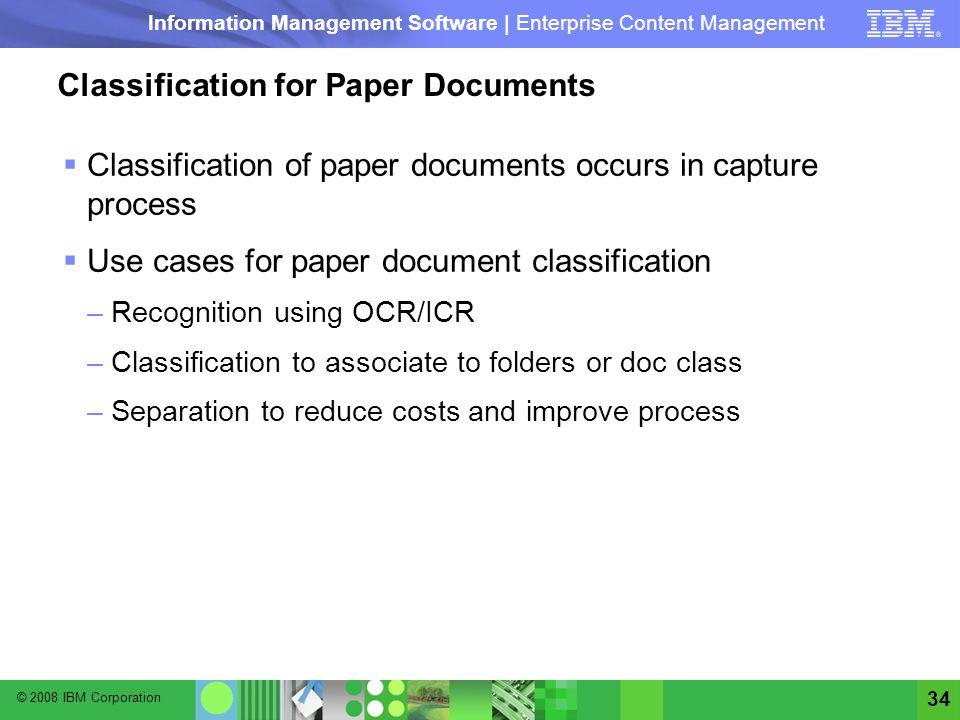 © 2008 IBM Corporation Information Management Software | Enterprise Content Management 34 Classification for Paper Documents Classification of paper d