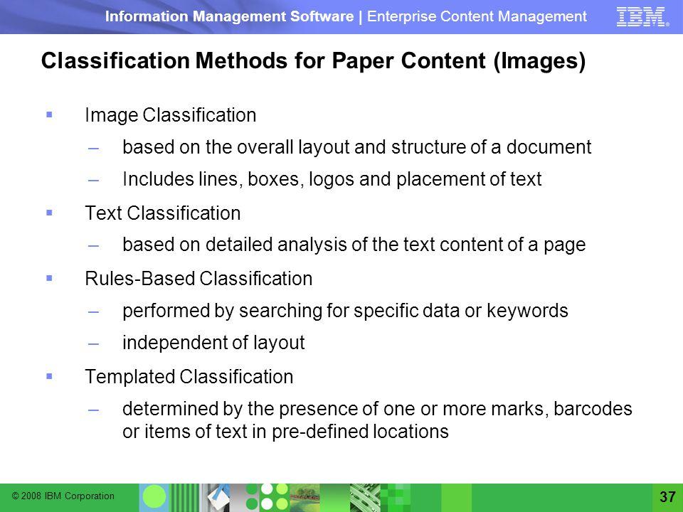 © 2008 IBM Corporation Information Management Software | Enterprise Content Management 37 Classification Methods for Paper Content (Images) Image Clas