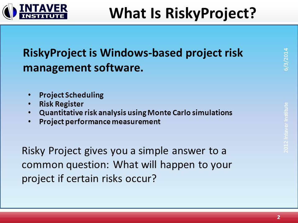 What Is RiskyProject? Project Scheduling Risk Register Quantitative risk analysis using Monte Carlo simulations Project performance measurement 2 Risk