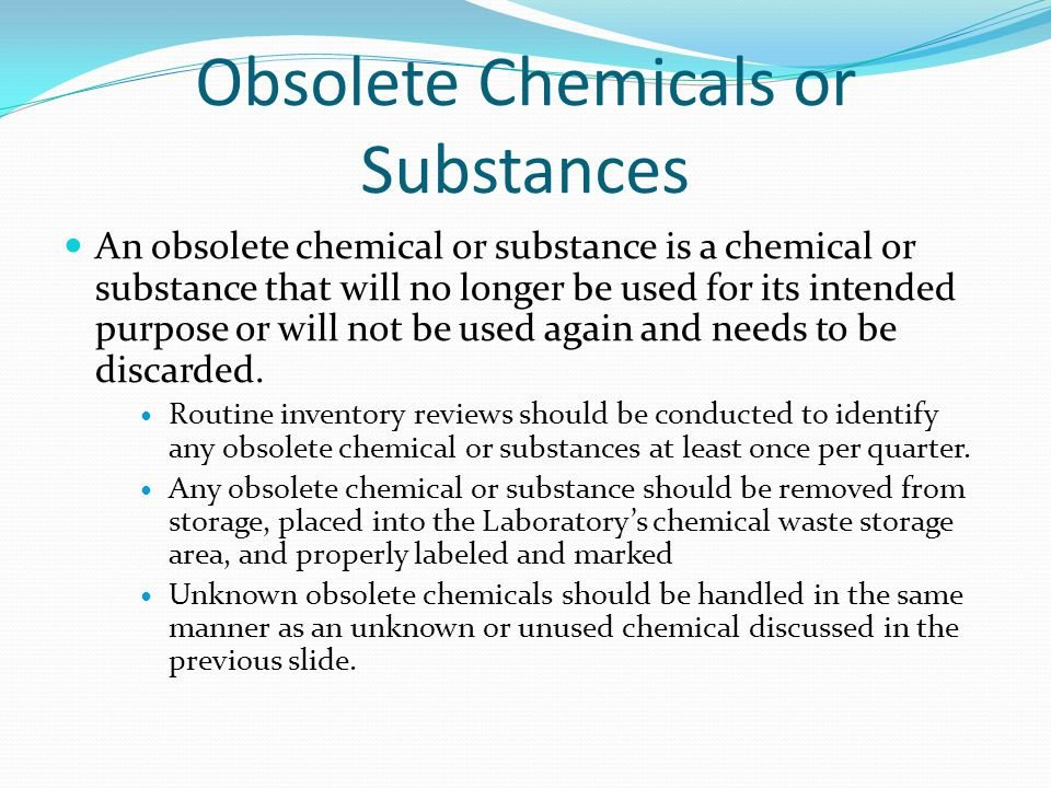 Obsolete Chemicals or Substances An obsolete chemical or substance is a chemical or substance that will no longer be used for its intended purpose or