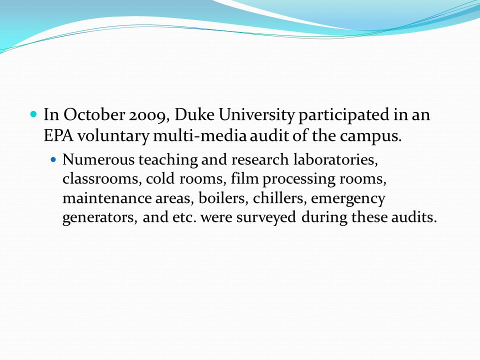 In October 2009, Duke University participated in an EPA voluntary multi-media audit of the campus. Numerous teaching and research laboratories, classr