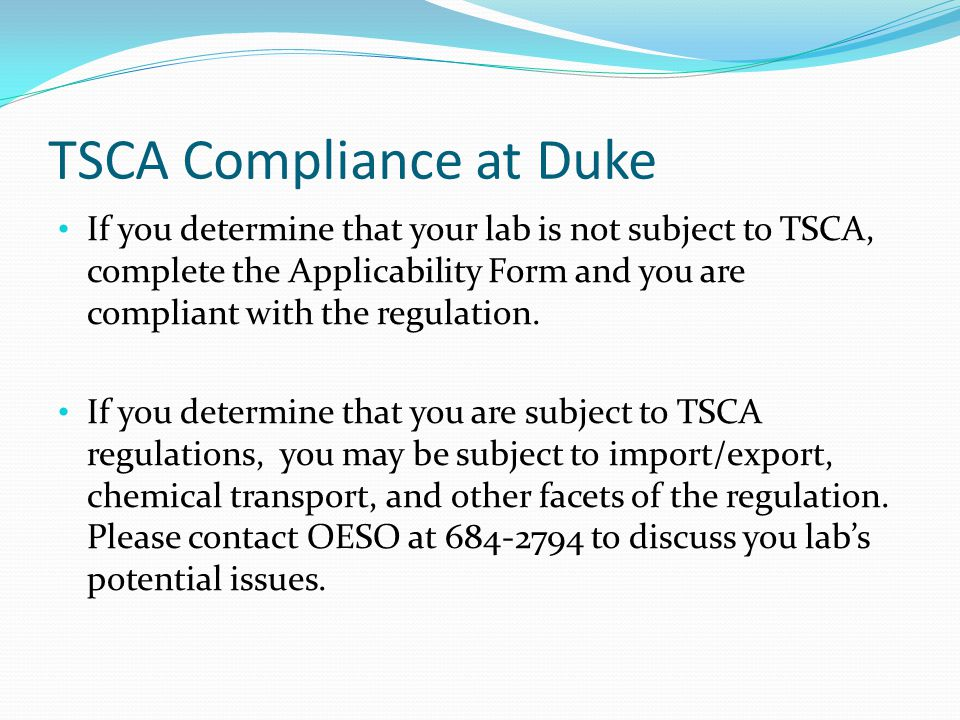 TSCA Compliance at Duke If you determine that your lab is not subject to TSCA, complete the Applicability Form and you are compliant with the regulation.