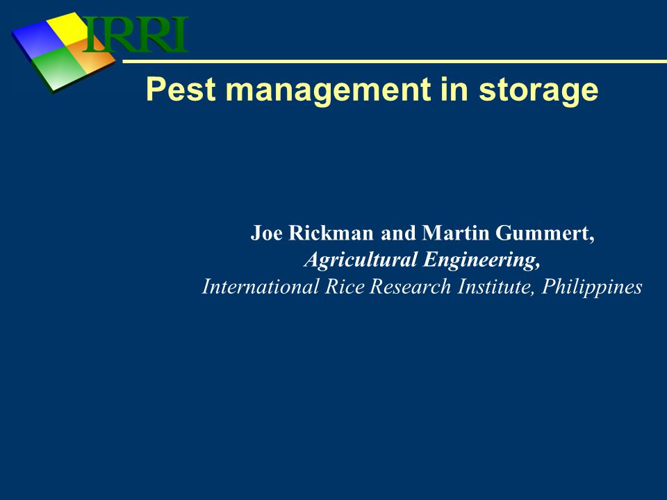 Pest management in storage Joe Rickman and Martin Gummert, Agricultural Engineering, International Rice Research Institute, Philippines