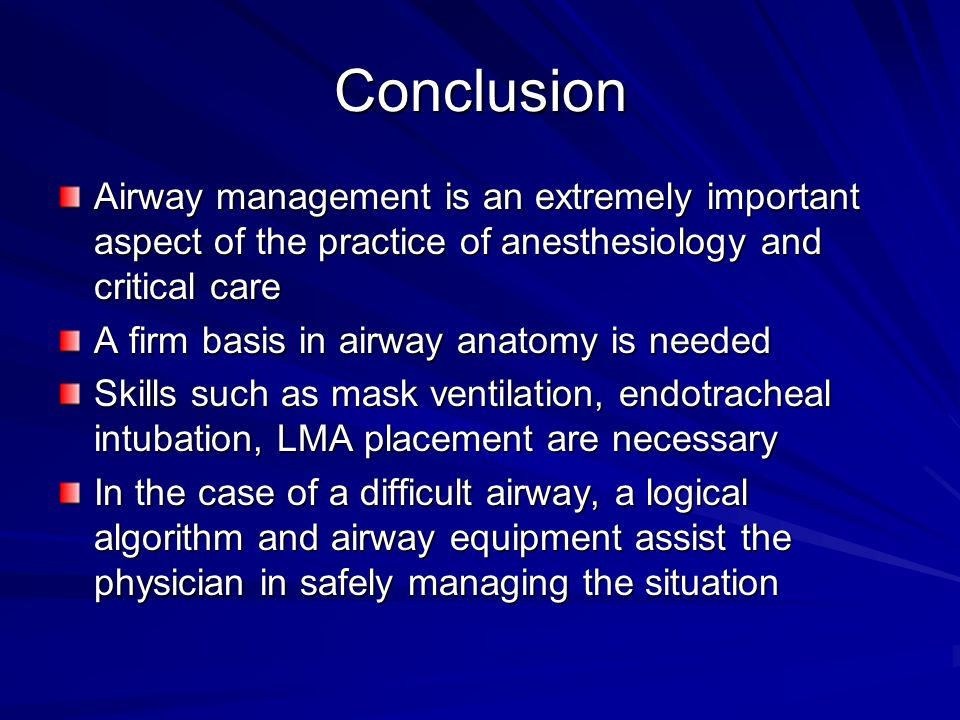 Conclusion Airway management is an extremely important aspect of the practice of anesthesiology and critical care A firm basis in airway anatomy is ne