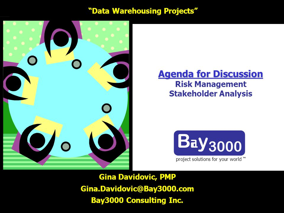 Agenda for Discussion Agenda for Discussion Risk Management Stakeholder Analysis project solutions for your world Gina Davidovic, PMP Gina.Davidovic@B