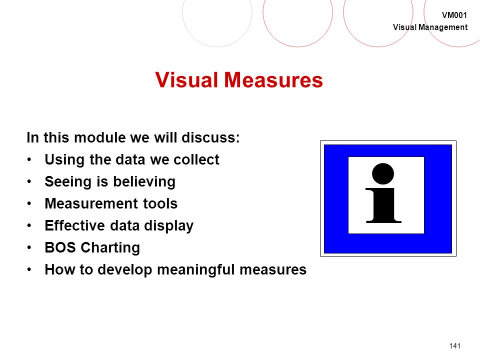 140 VM001 Visual Management How do we create Visual Management? One phase at a time... The 1st Phase is Workplace Organization The 2nd Phase is Visual