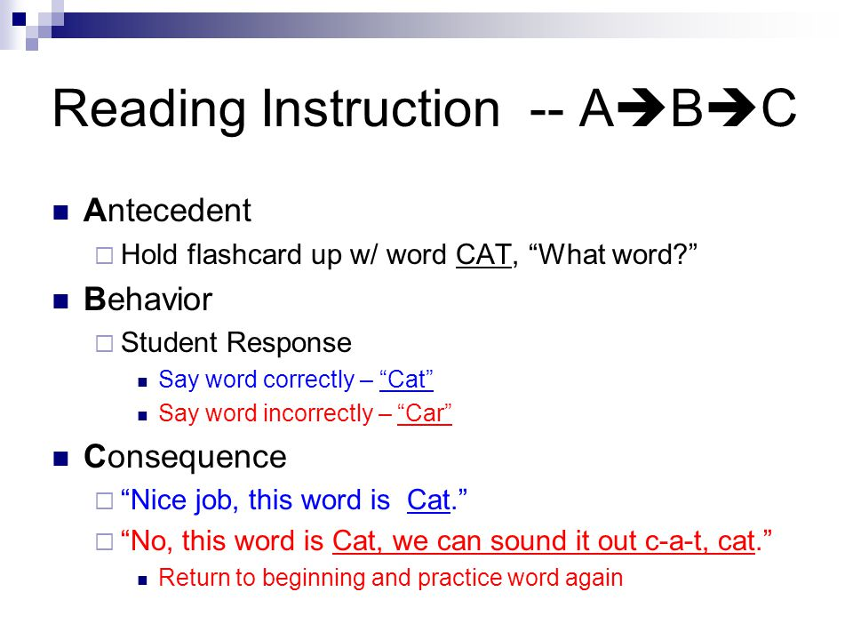 Reading Instruction -- A B C Antecedent Hold flashcard up w/ word CAT, What word.