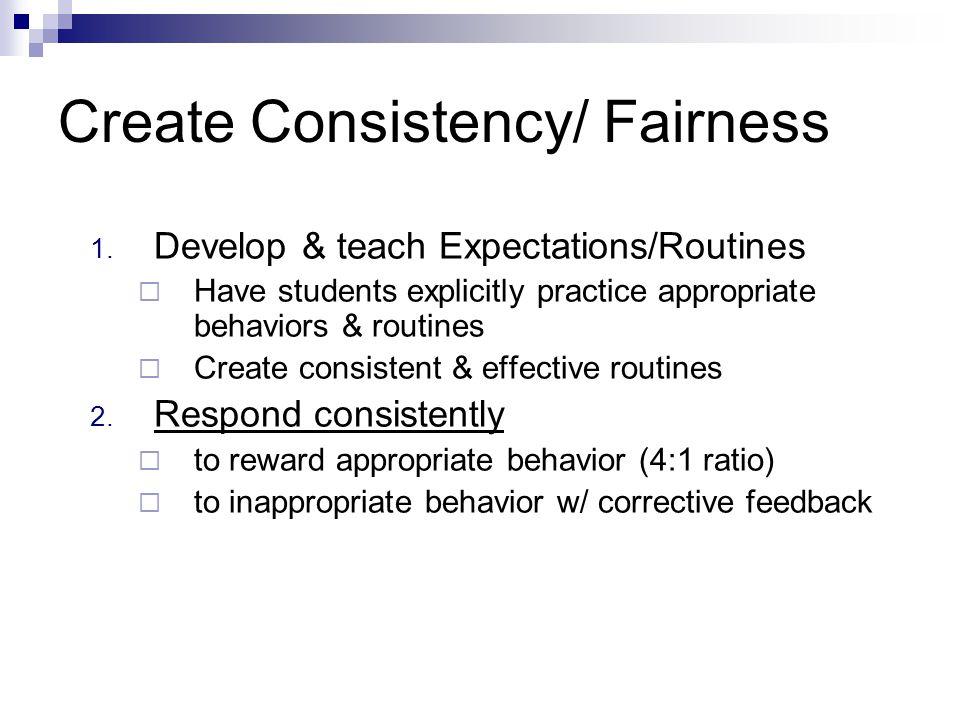 Create Consistency/ Fairness 1.