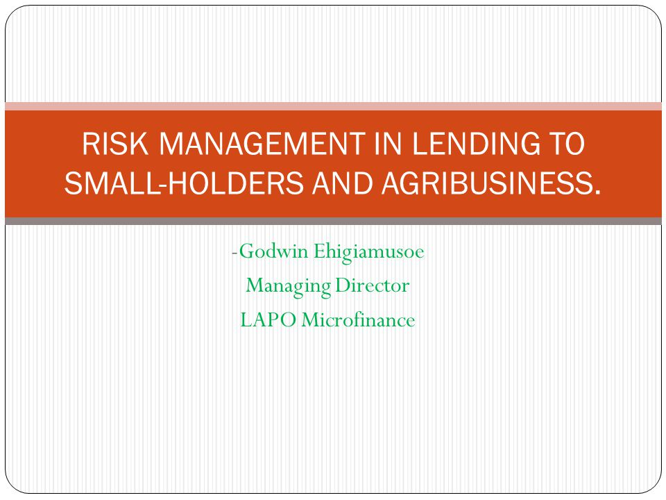 Weak capacity of rural borrowers Weak capacity of owners and managers of agricultural projects and agribusinesses could put borrowed funds at risk of default.