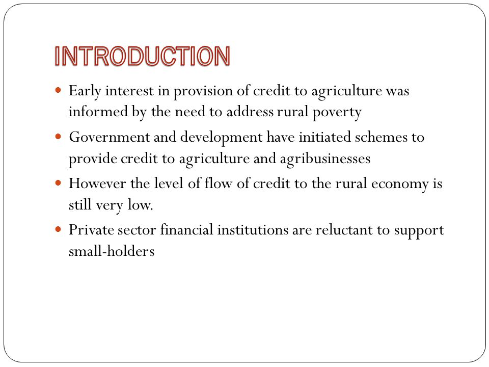 Small-holders still dominate agricultural sector in Nigeria Small-holders are critical to food security ; they are responsible for provision of food consumed by the people Agriculture still provides employment for a large number of Nigerians Capacity of agribusinesses to do more is constrained by lack of access to finance