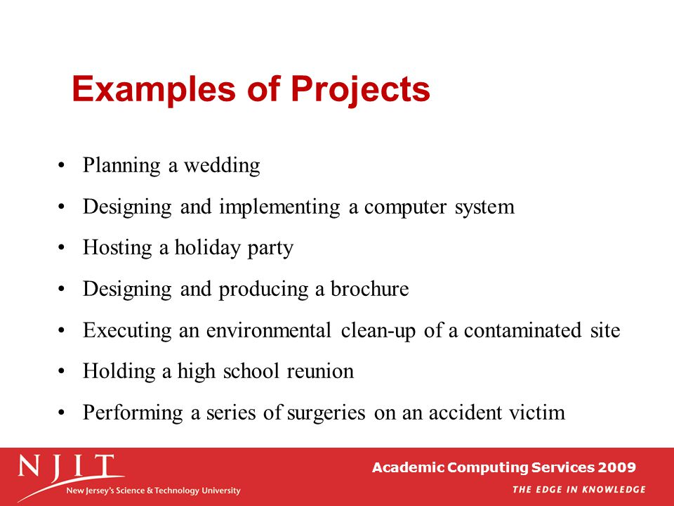 Academic Computing Services 2009 Examples of Projects Planning a wedding Designing and implementing a computer system Hosting a holiday party Designin