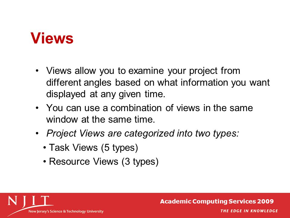 Academic Computing Services 2009 Views Views allow you to examine your project from different angles based on what information you want displayed at a
