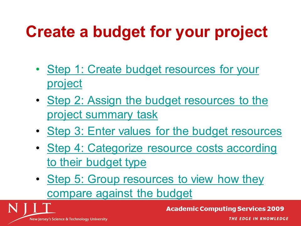Academic Computing Services 2009 Create a budget for your project Step 1: Create budget resources for your projectStep 1: Create budget resources for