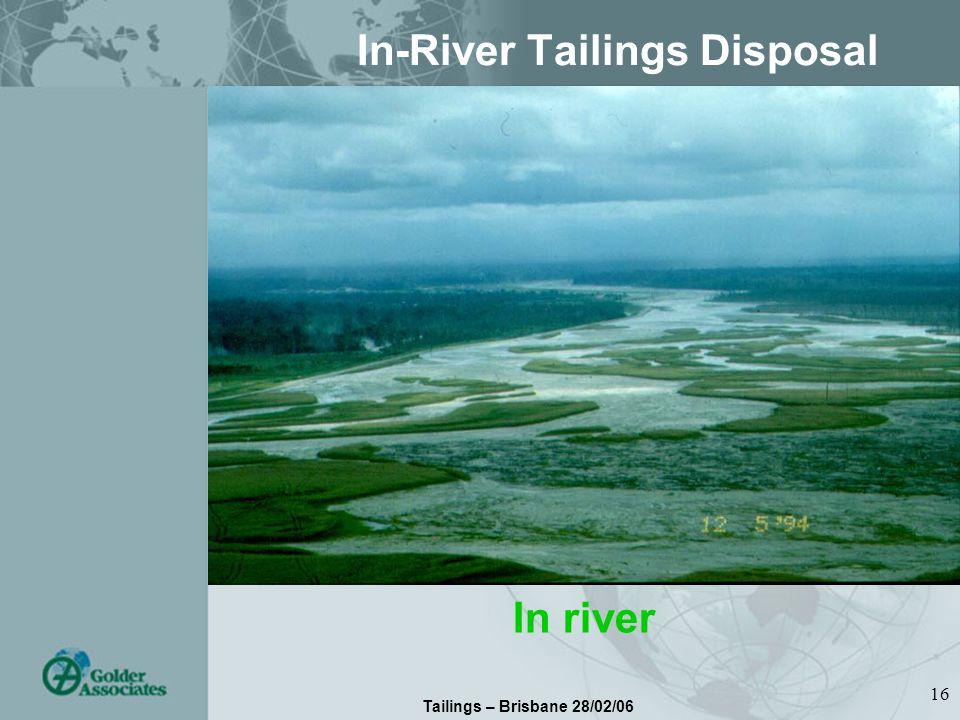 Tailings – Brisbane 28/02/06 16 In-River Tailings Disposal In river