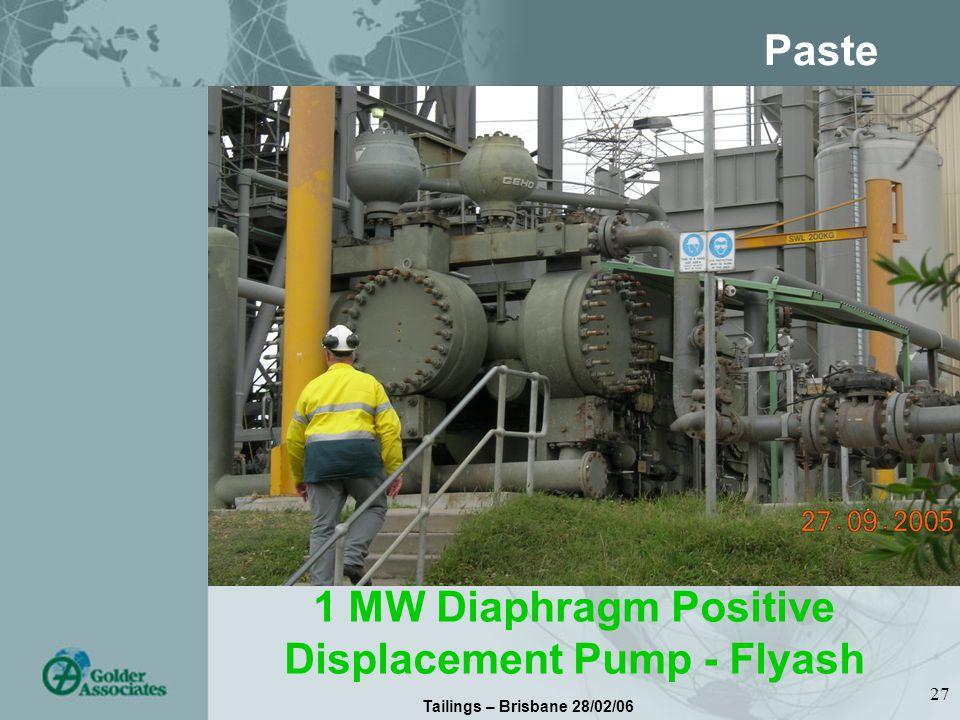 Tailings – Brisbane 28/02/06 27 Paste 1 MW Diaphragm Positive Displacement Pump - Flyash