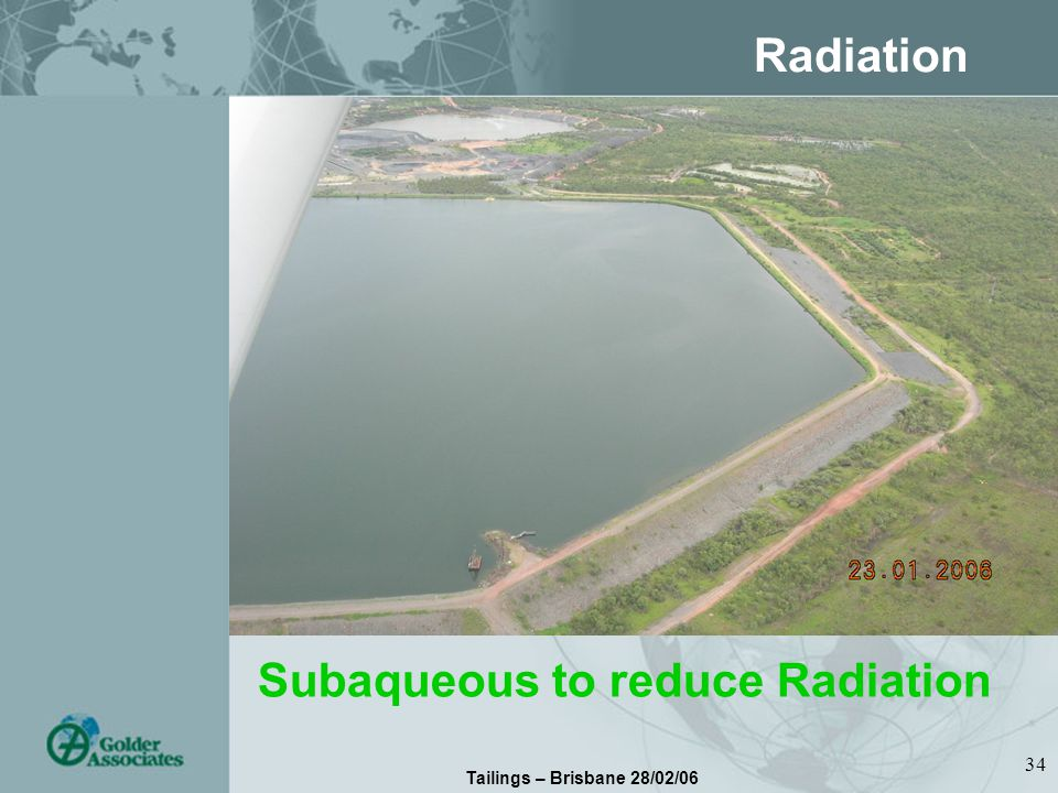 Tailings – Brisbane 28/02/06 34 Radiation Subaqueous to reduce Radiation