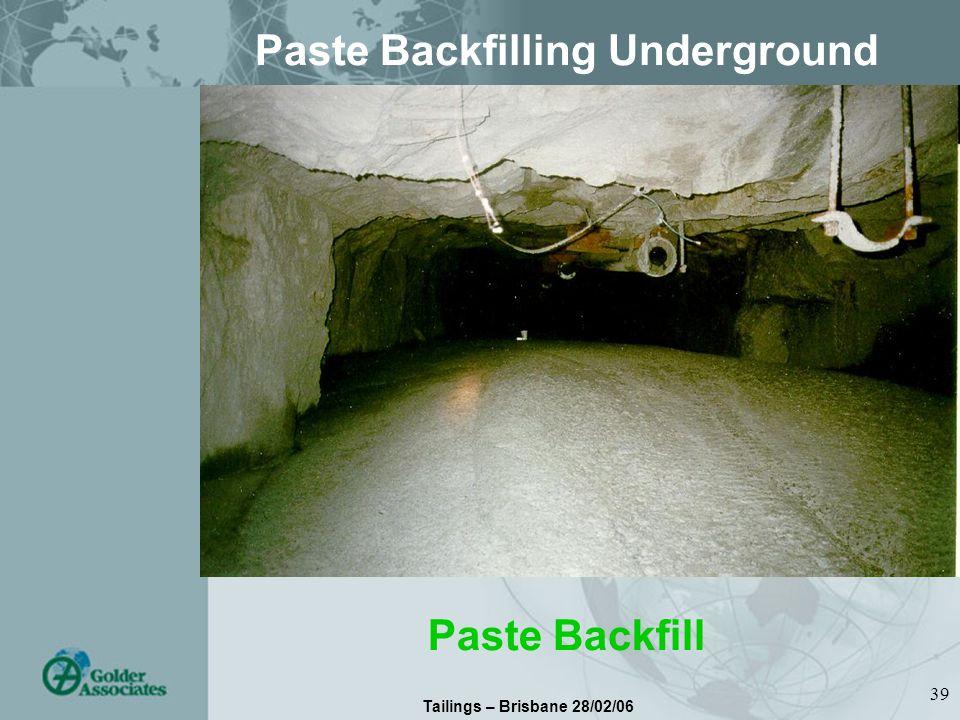 Tailings – Brisbane 28/02/06 39 Paste Backfilling Underground Paste Backfill