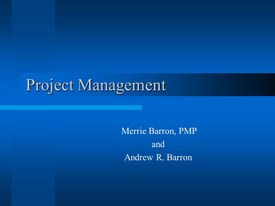 Project Management Merrie Barron, PMP and Andrew R. Barron