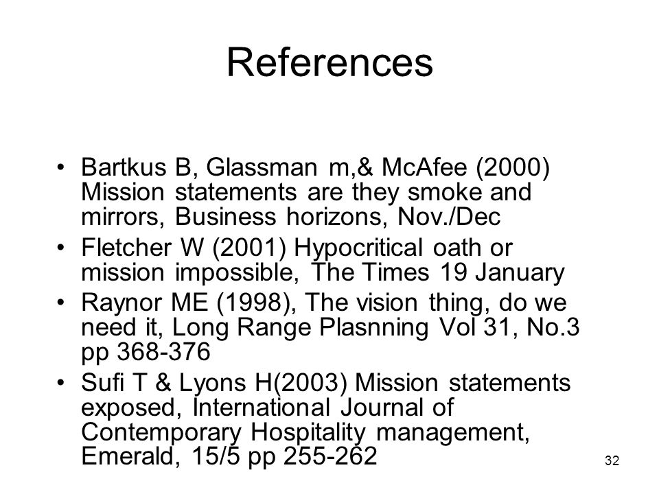 32 References Bartkus B, Glassman m,& McAfee (2000) Mission statements are they smoke and mirrors, Business horizons, Nov./Dec Fletcher W (2001) Hypoc