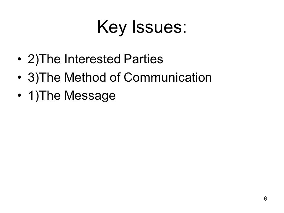 6 Key Issues: 2)The Interested Parties 3)The Method of Communication 1)The Message