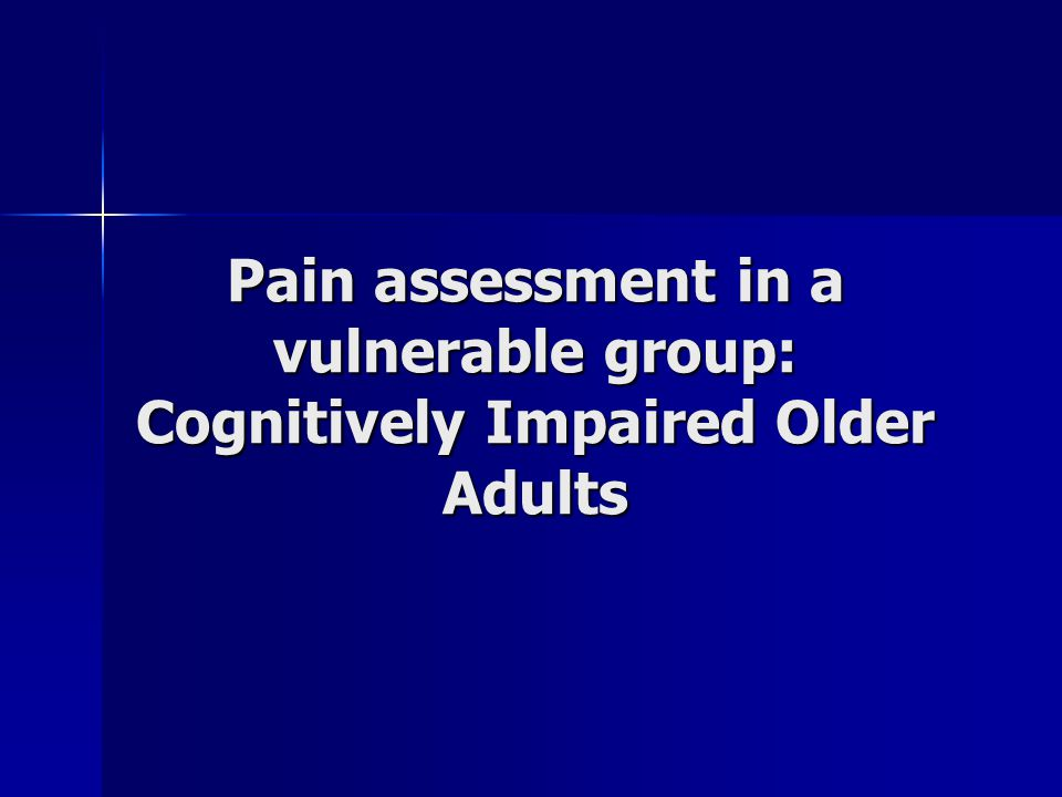 Pain assessment in a vulnerable group: Cognitively Impaired Older Adults