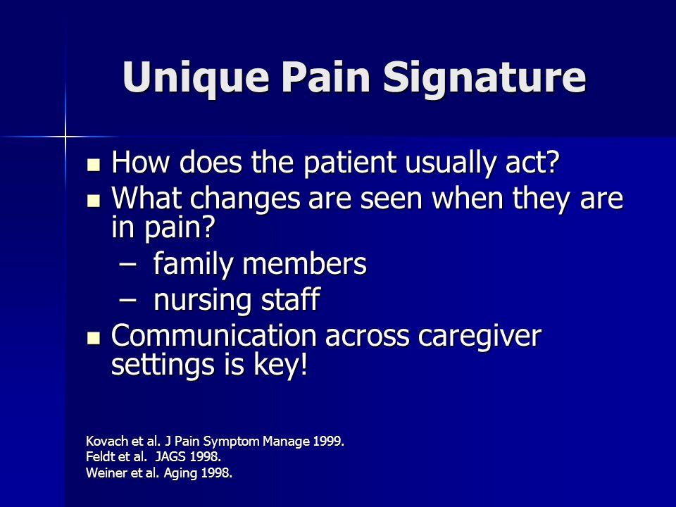 Unique Pain Signature Unique Pain Signature How does the patient usually act.
