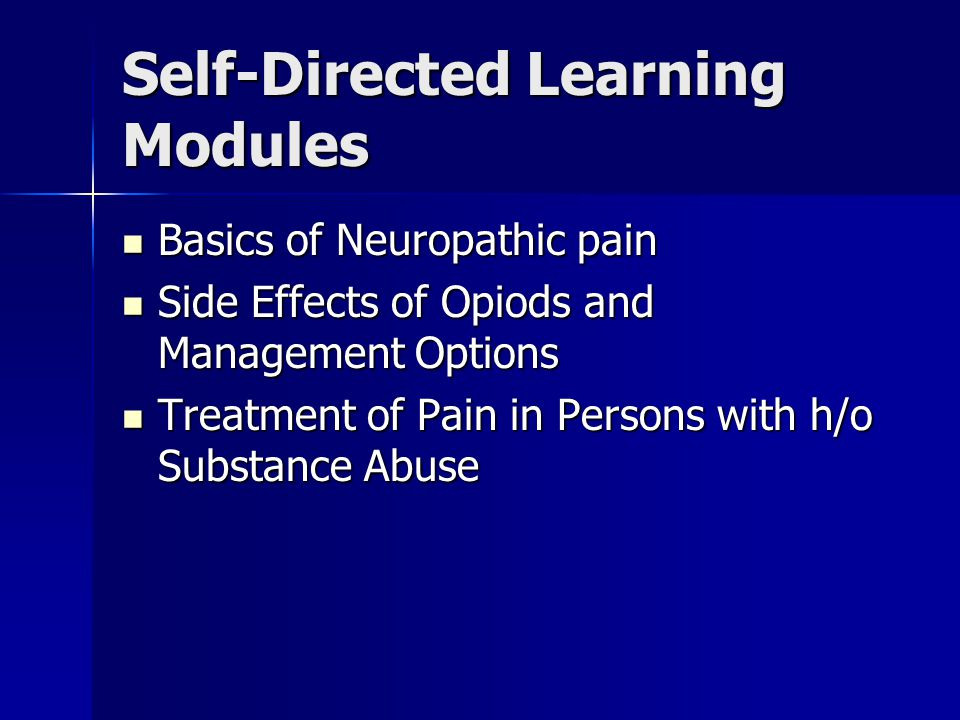 Self-Directed Learning Modules Basics of Neuropathic pain Basics of Neuropathic pain Side Effects of Opiods and Management Options Side Effects of Opi