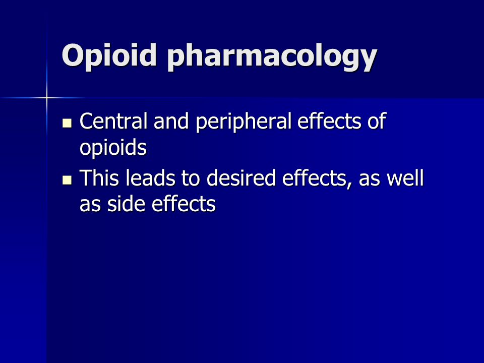 Opioid pharmacology Central and peripheral effects of opioids Central and peripheral effects of opioids This leads to desired effects, as well as side
