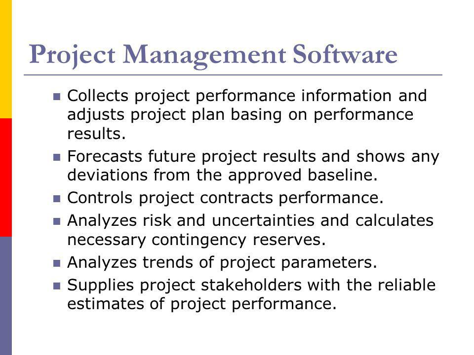 Project Management Software Collects project performance information and adjusts project plan basing on performance results. Forecasts future project
